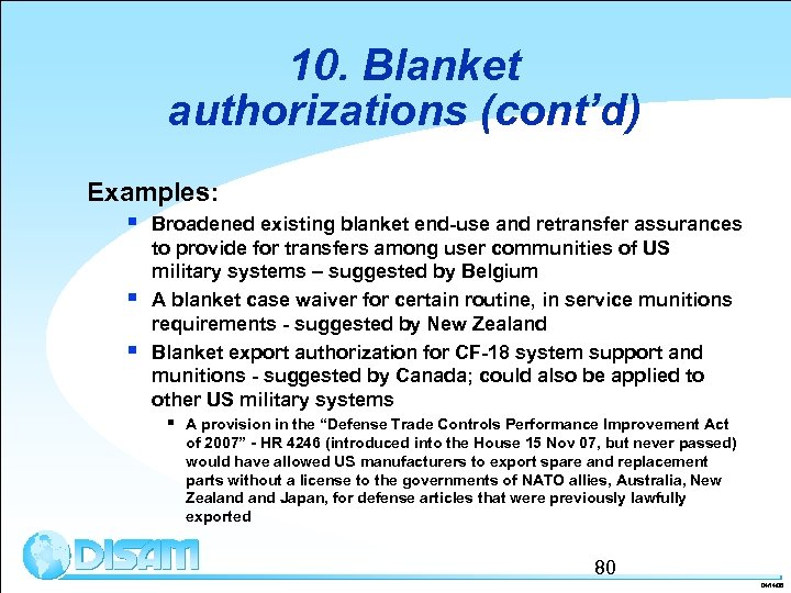 10. Blanket authorizations (cont'd) Examples: § Broadened existing blanket end-use and retransfer assurances §
