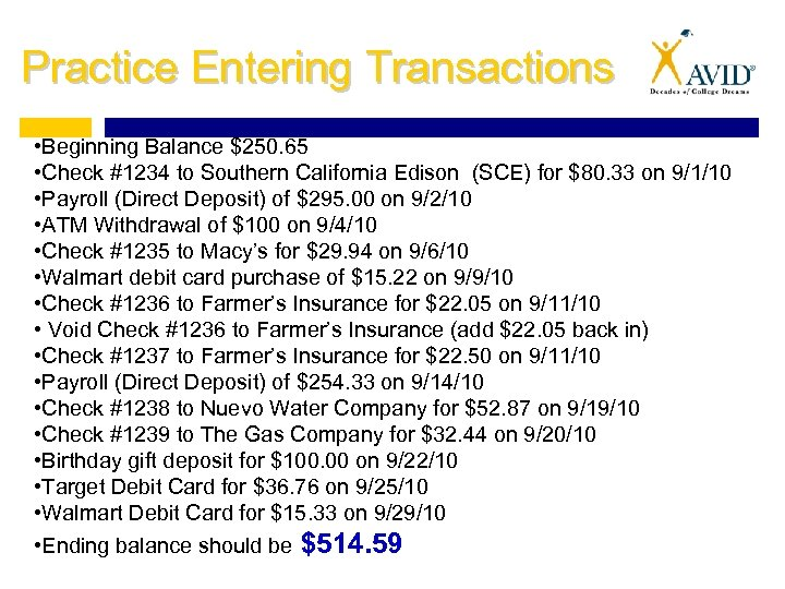 Practice Entering Transactions • Beginning Balance $250. 65 • Check #1234 to Southern California