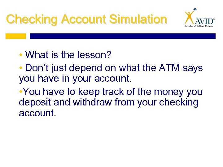 Checking Account Simulation • What is the lesson? • Don't just depend on what