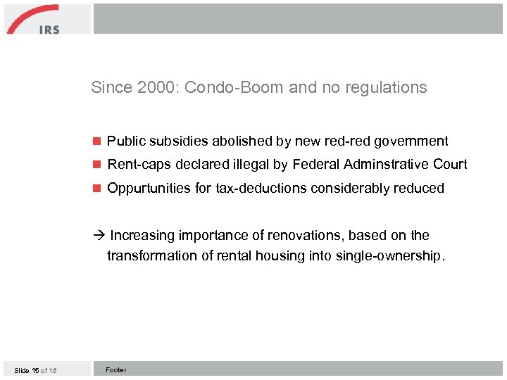 Since 2000: Condo-Boom and no regulations n Public subsidies abolished by new red-red government