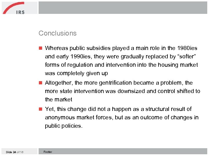 Conclusions n Whereas public subsidies played a main role in the 1980 ies and