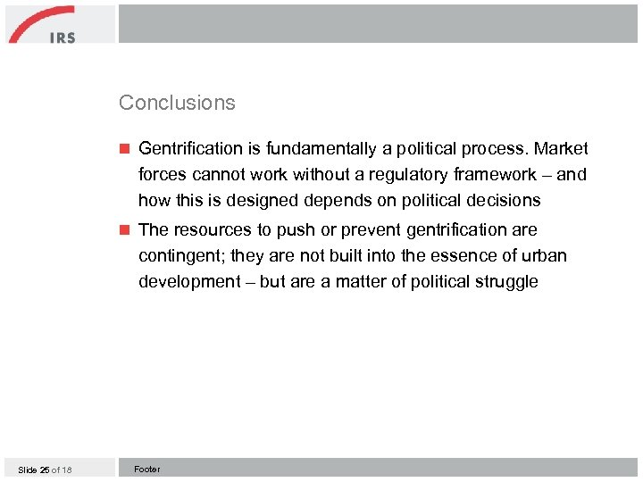 Conclusions n Gentrification is fundamentally a political process. Market forces cannot work without a