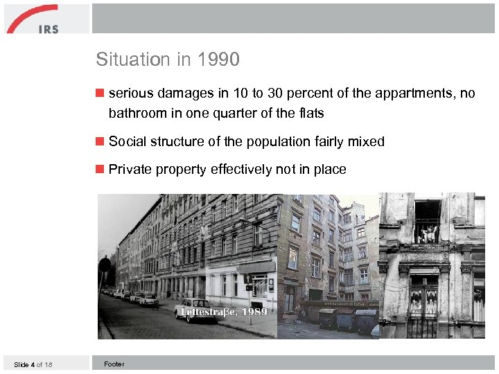 Situation in 1990 n serious damages in 10 to 30 percent of the appartments,