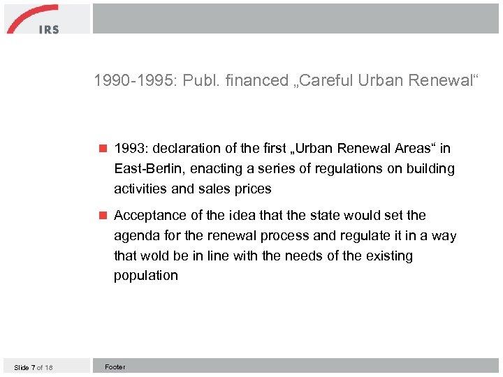 """1990 -1995: Publ. financed """"Careful Urban Renewal"""" n 1993: declaration of the first """"Urban"""