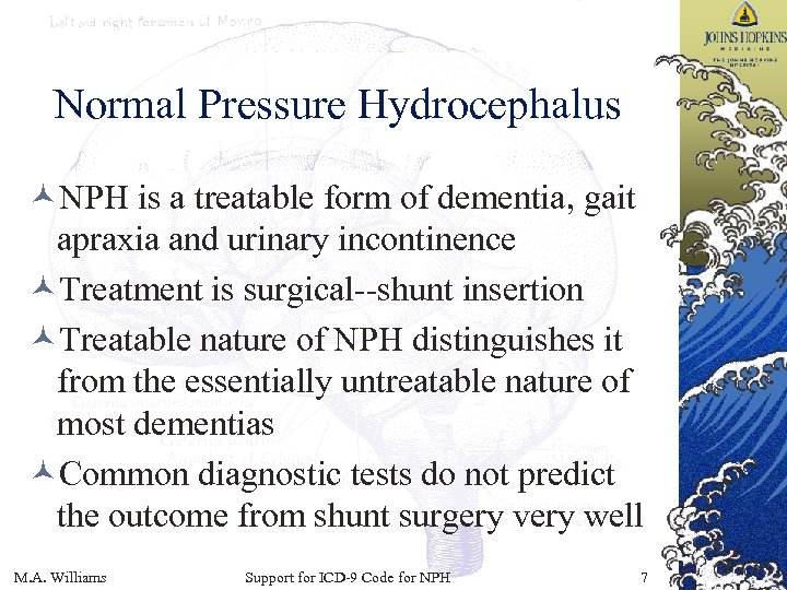 Normal Pressure Hydrocephalus ©NPH is a treatable form of dementia, gait apraxia and urinary