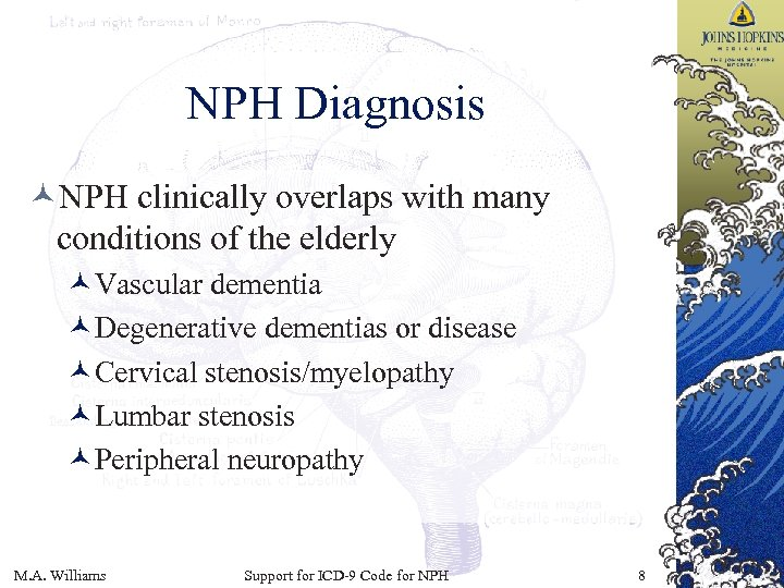 NPH Diagnosis ©NPH clinically overlaps with many conditions of the elderly ©Vascular dementia ©Degenerative