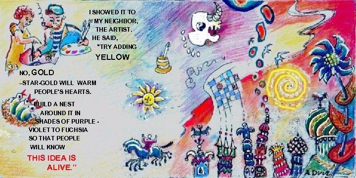 I SHOWED IT TO MY NEIGHBOR, THE ARTIST. HE SAID,