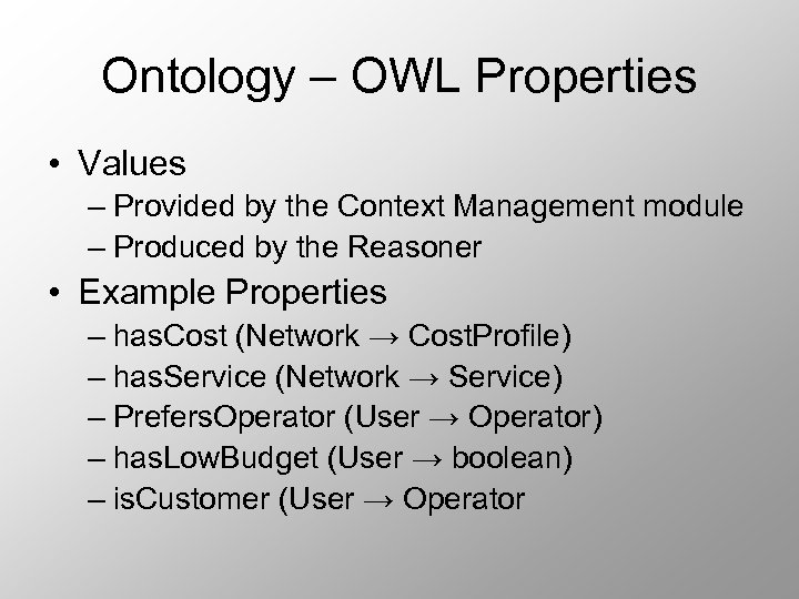 Ontology – OWL Properties • Values – Provided by the Context Management module –