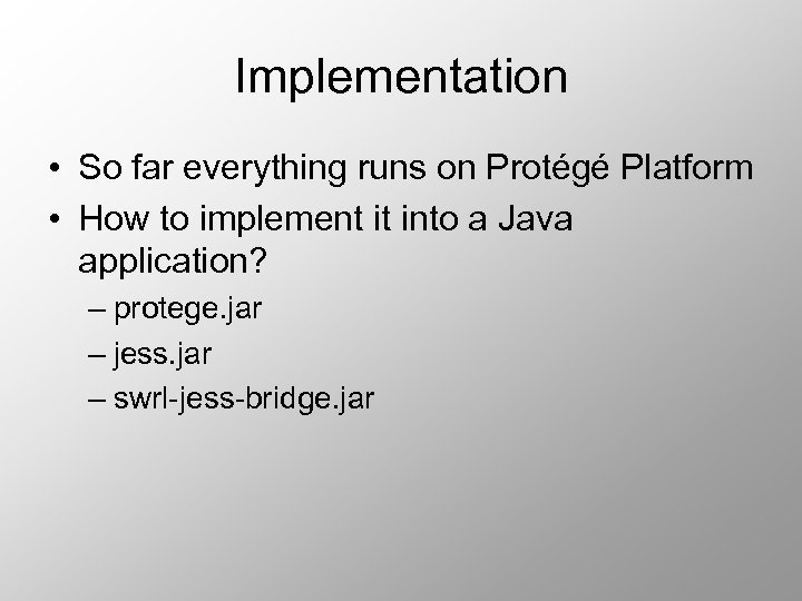 Implementation • So far everything runs on Protégé Platform • How to implement it