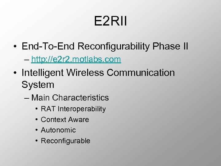 E 2 RII • End-To-End Reconfigurability Phase II – http: //e 2 r 2.