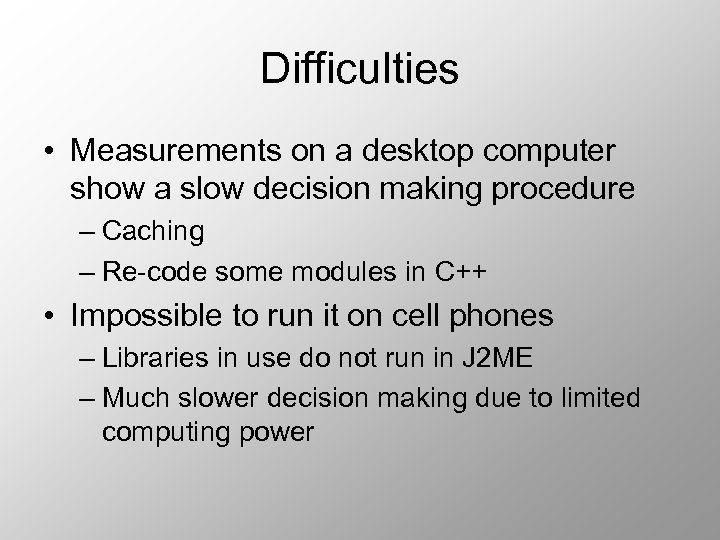 Difficulties • Measurements on a desktop computer show a slow decision making procedure –