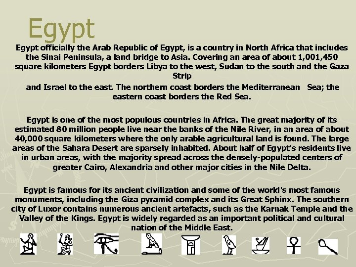Egypt officially the Arab Republic of Egypt, is a country in North Africa that