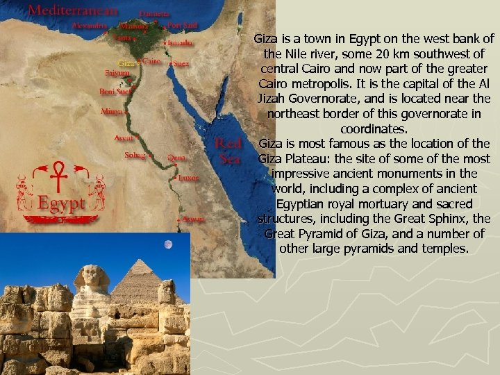 Giza is a town in Egypt on the west bank of the Nile river,