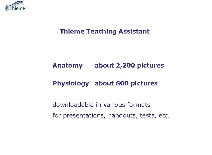Thieme Teaching Assistant Anatomy about 2, 200 pictures Physiology about 800 pictures downloadable in