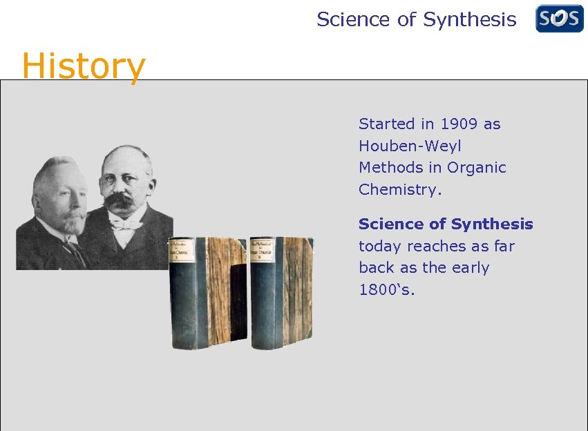 Science of Synthesis History Started in 1909 as Houben-Weyl Methods in Organic Chemistry. Science