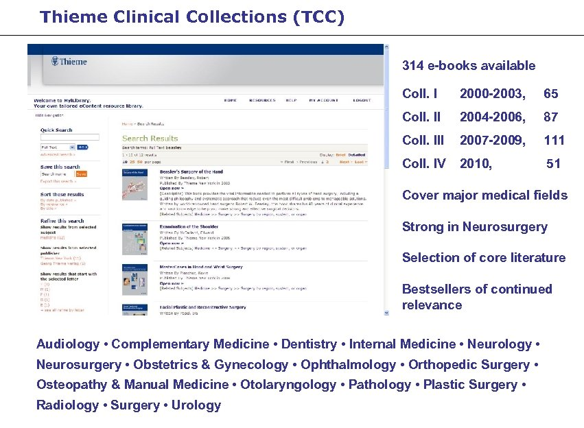 Thieme Clinical Collections (TCC) 314 e-books available Coll. I 2000 -2003, 65 Coll. II