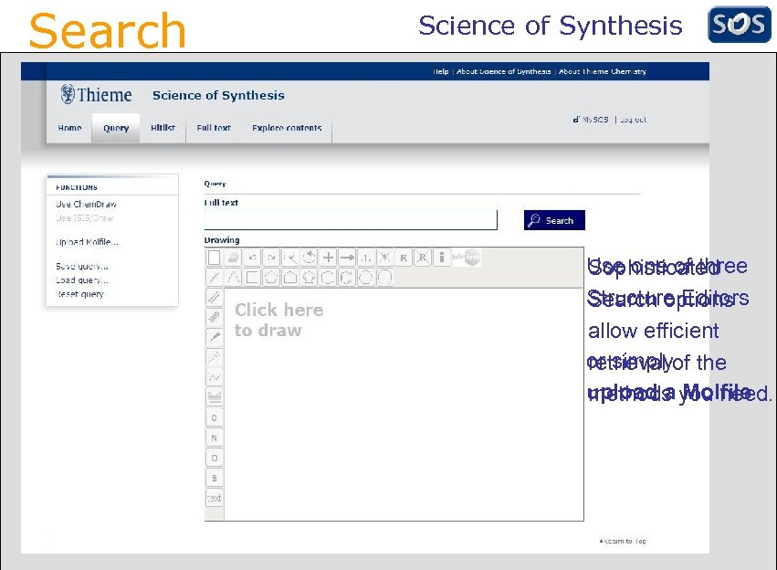 Search Science of Synthesis Use one of three Sophisticated Structure Editors Search options allow