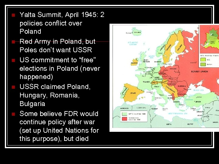 n n n Yalta Summit, April 1945: 2 policies conflict over Poland Red Army