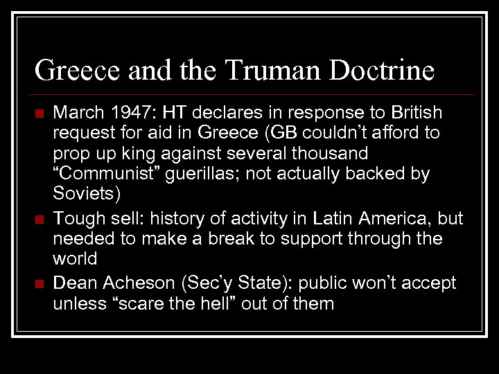 Greece and the Truman Doctrine n n n March 1947: HT declares in response