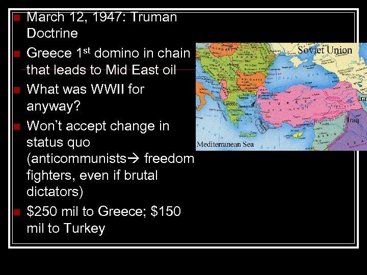 n n n March 12, 1947: Truman Doctrine Greece 1 st domino in chain