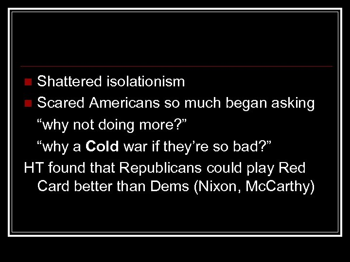 """Shattered isolationism n Scared Americans so much began asking """"why not doing more? """""""