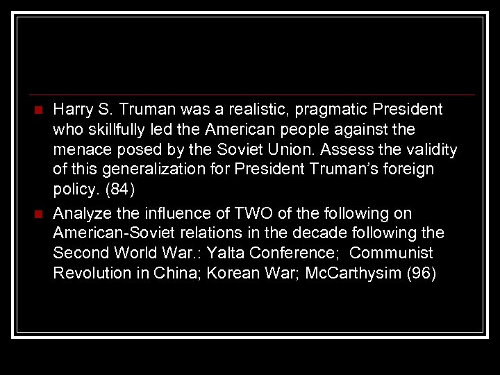 n n Harry S. Truman was a realistic, pragmatic President who skillfully led the