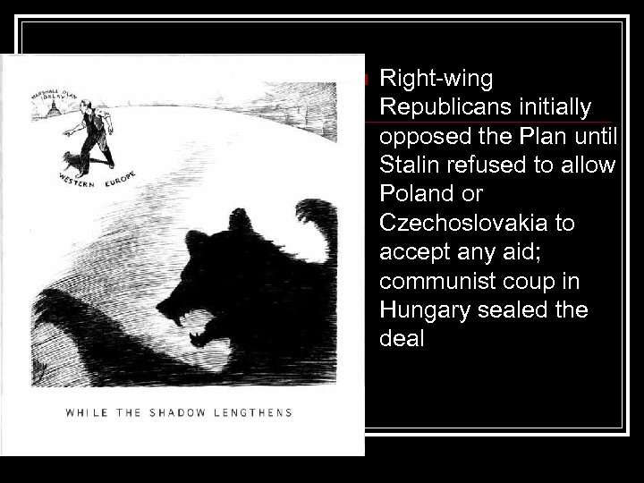 n Right-wing Republicans initially opposed the Plan until Stalin refused to allow Poland or