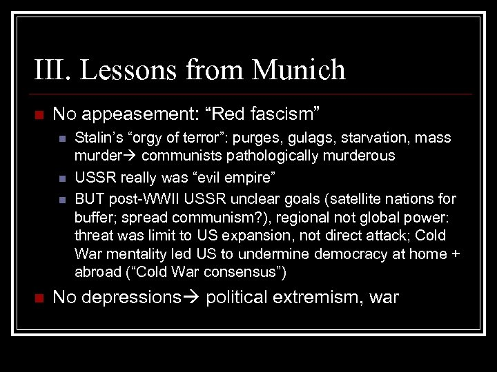 "III. Lessons from Munich n No appeasement: ""Red fascism"" n n Stalin's ""orgy of"