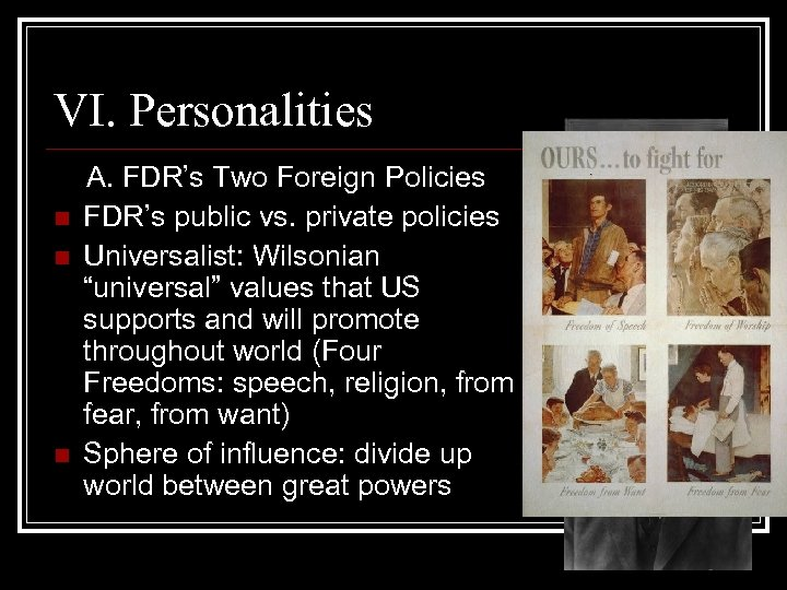 VI. Personalities n n n A. FDR's Two Foreign Policies FDR's public vs. private