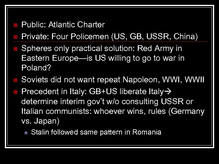 n n n Public: Atlantic Charter Private: Four Policemen (US, GB, USSR, China) Spheres