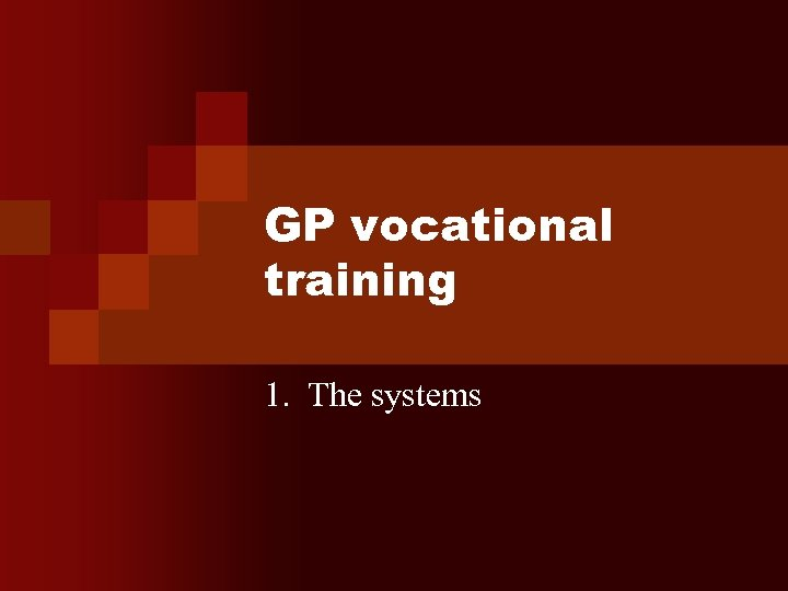 GP vocational training 1. The systems