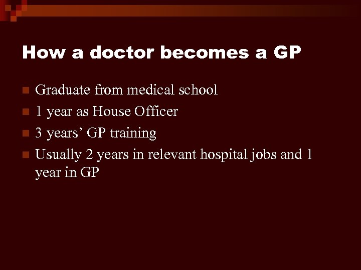 How a doctor becomes a GP n n Graduate from medical school 1 year