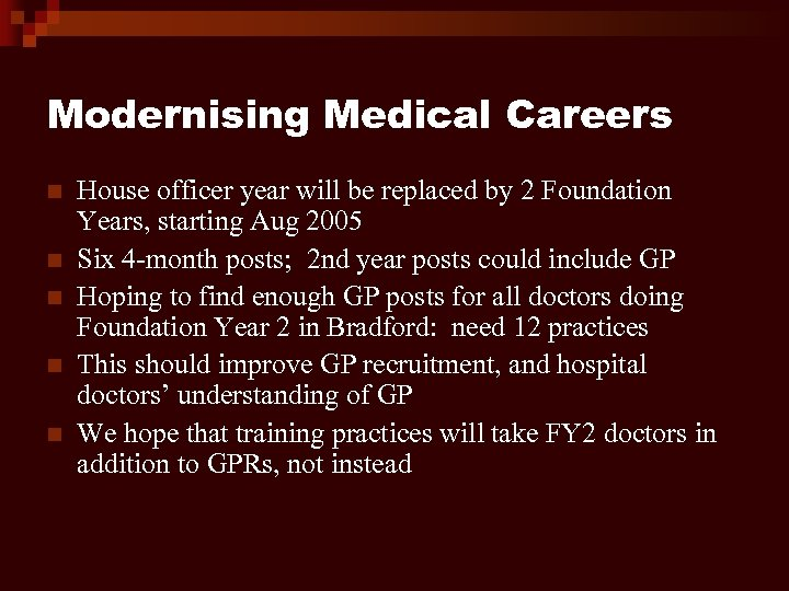Modernising Medical Careers n n n House officer year will be replaced by 2