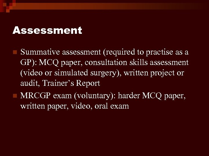 Assessment n n Summative assessment (required to practise as a GP): MCQ paper, consultation