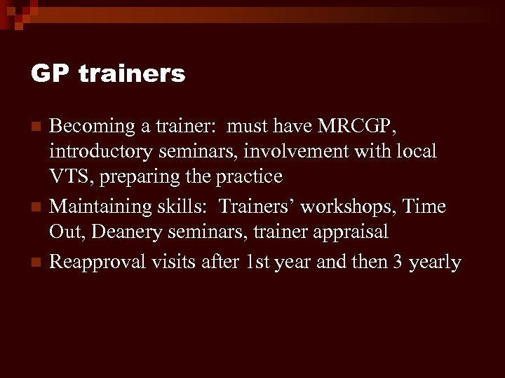GP trainers n n n Becoming a trainer: must have MRCGP, introductory seminars, involvement