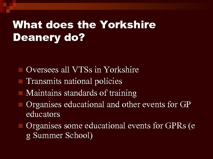 What does the Yorkshire Deanery do? n n n Oversees all VTSs in Yorkshire