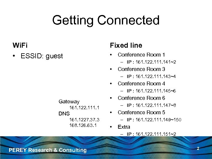 Getting Connected Wi. Fi Fixed line • ESSID: guest • Conference Room 1 –