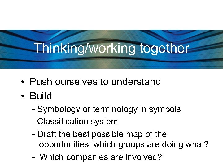 Thinking/working together • Push ourselves to understand • Build - Symbology or terminology in