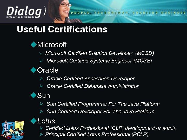 Useful Certifications u. Microsoft Certified Solution Developer (MCSD) Ø Microsoft Certified Systems Engineer (MCSE)