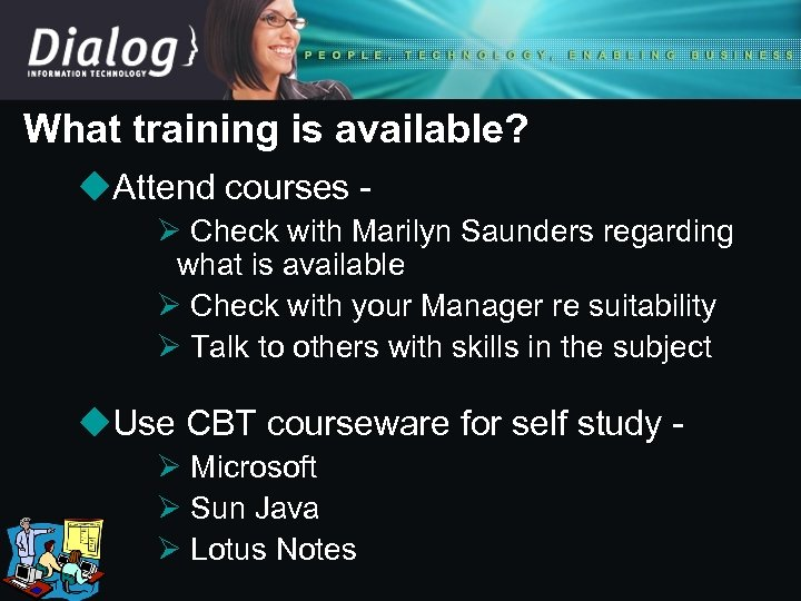 What training is available? u. Attend courses Ø Check with Marilyn Saunders regarding what