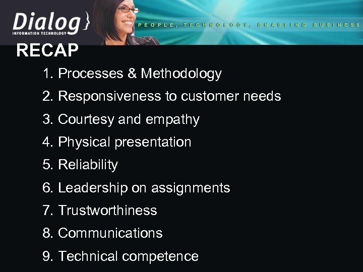 RECAP 1. Processes & Methodology 2. Responsiveness to customer needs 3. Courtesy and empathy