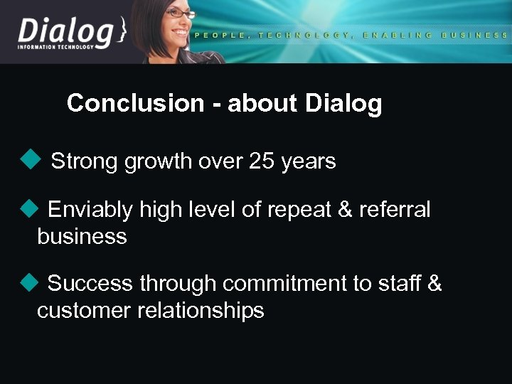 Conclusion - about Dialog u Strong growth over 25 years u Enviably high level