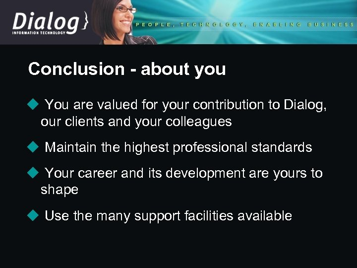 Conclusion - about you u You are valued for your contribution to Dialog, our