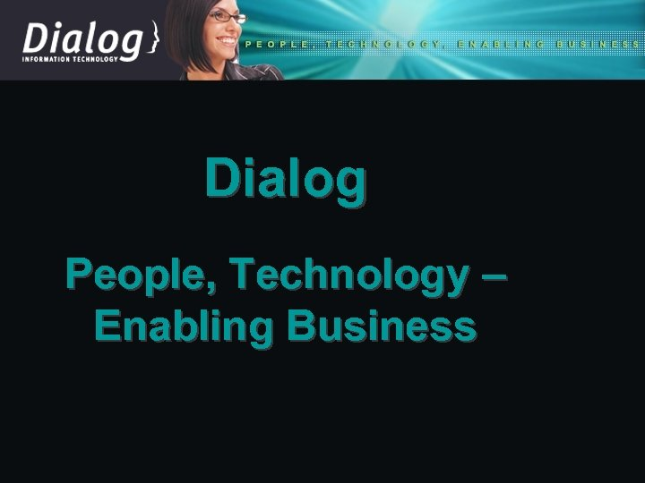 Dialog People, Technology – Enabling Business