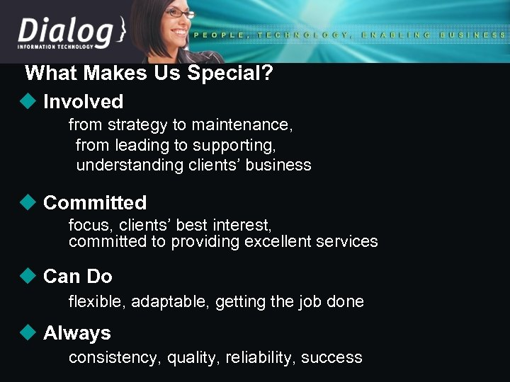 What Makes Us Special? u Involved from strategy to maintenance, from leading to supporting,