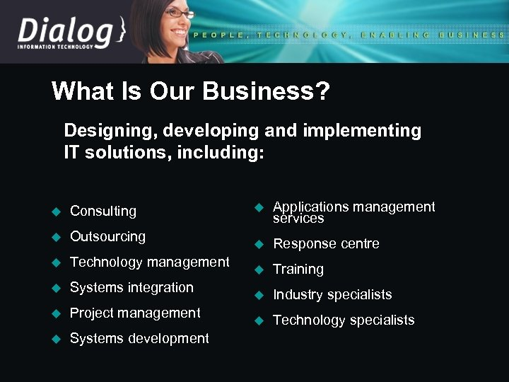 What Is Our Business? Designing, developing and implementing IT solutions, including: u Consulting u