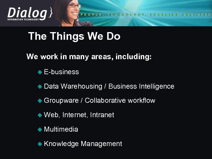 The Things We Do We work in many areas, including: u E-business u Data