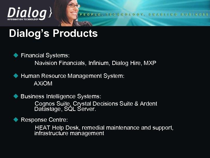 Dialog's Products u Financial Systems: Navision Financials, Infinium, Dialog Hire, MXP u Human Resource