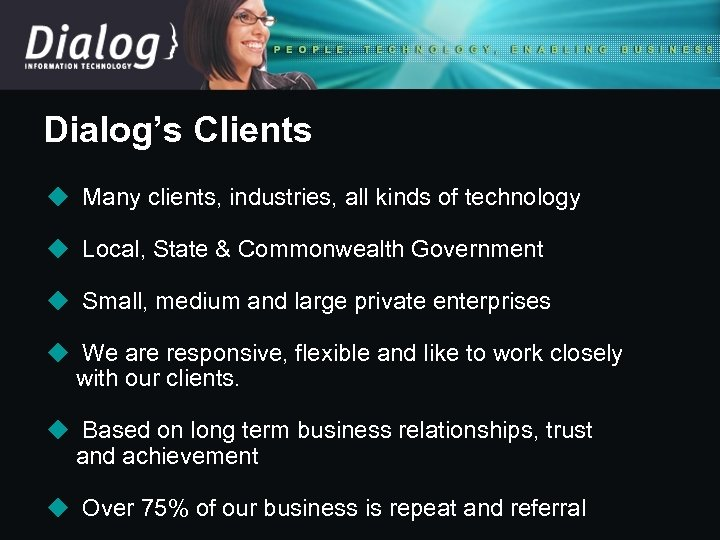 Dialog's Clients u Many clients, industries, all kinds of technology u Local, State &
