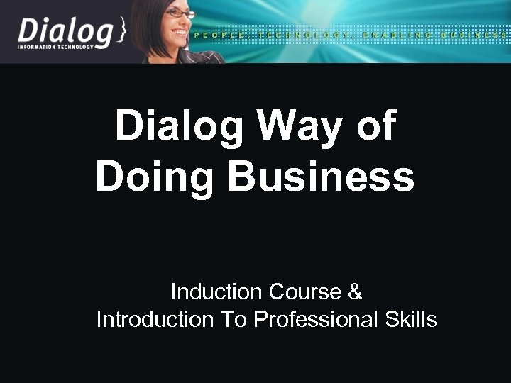 Dialog Way of Doing Business Induction Course & Introduction To Professional Skills